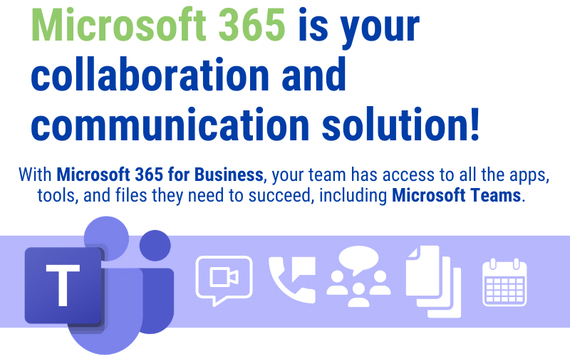 Microsoft 365 and Microsoft teams are your business collaboration and communication solution