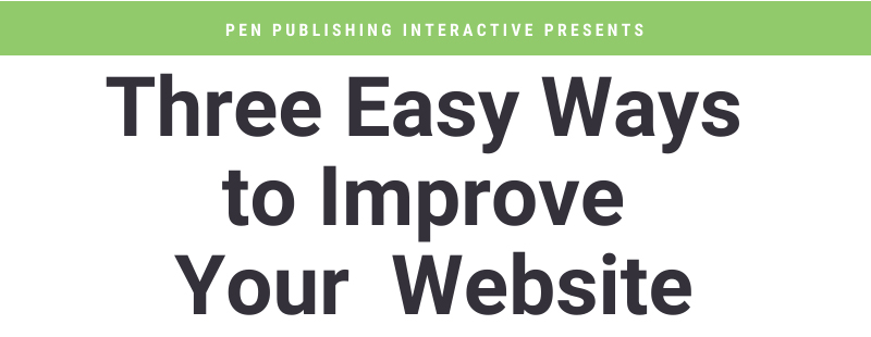 3 easy ways to improve your website by pen publishing interactive. Improve your website design today with these 3 easy steps.